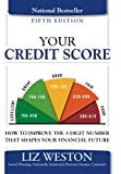 Your Credit Score: How to Improve the 3-Digit Number That Shapes Your Financial Future (5th Edition) (Liz Pulliam Weston)
