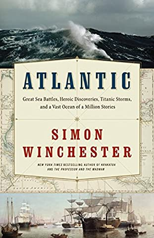 Atlantic: Great Sea Battles, Heroic Discoveries, Titanic Storms,and a Vast Ocean of a Million - Atlantic Hutch