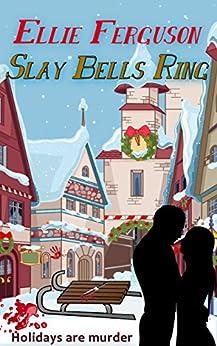 Slay Bells Ring by [Ferguson, Ellie, Green, Amanda S.]