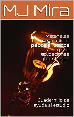 Materiales cerámicos piezoeléctricos y sus aplicaciones industriales: Cuadernillo de ayuda al estudio