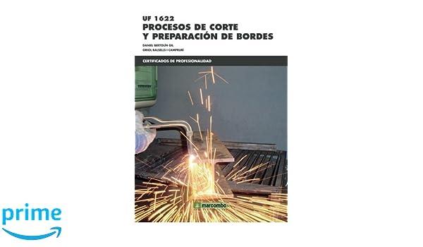 UF1622: Procesos de corte y preparación de bordes CERTIFICADOS DE PROFESIONALIDAD: Amazon.es: DANIEL BERTOLIN GIL, ORIOL BALSELLS I CAMPRUBÍ: Libros