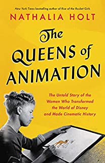 Book Cover: The Queens of Animation: The Untold Story of the Women Who Transformed the World of Disney and Made Cinematic History
