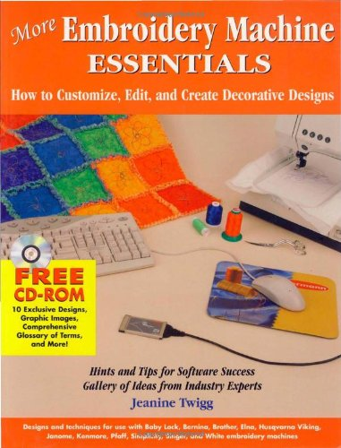 More Embroidery Machine Essentials: How to Customize, Edit and Create Decorative Designs