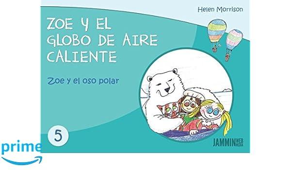 Zoe y el Oso Polar: Zoe y el Globo de Aire Caliente (Spanish Edition): Helen Morrison: 9781549755385: Amazon.com: Books