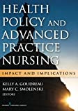 Health Policy and Advanced Practice Nursing, , 0826169422