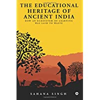 The Educational Heritage of Ancient India: How an Ecosystem of Learning Was Laid to Waste