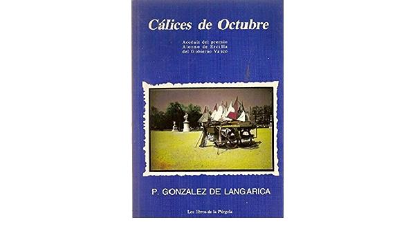 Cálices de octubre: Amazon.es: GONZÁLEZ DE LANGARICA, PABLO ...