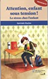 Attention, enfant sous tension ! : Le stress chez l'enfant par Duclos