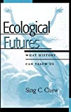 Ecological Futures: What History Can Teach Us (Trilogy on World Ecological Degradation (Hardcover))