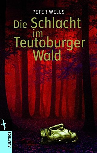 Die Schlacht im Teutoburger Wald (Albatros im Patmos Verlagshaus)