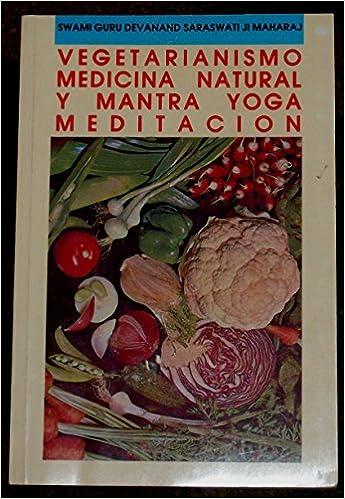 VEGETARIANISMO. MEDICINA NATURAL Y MANTRA YOGA MEDITACION ...