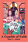 A Gamble of Faith, Marc Abbott, 0595320805
