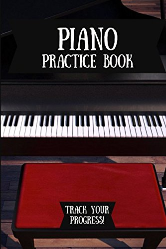 (Piano Practice Book: Music Journal For Your Daily Instrument Practice - FREE Scale Chart Included!)