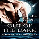 Out of the Dark: Forbidden Love, Book 1 Audiobook by Danielle James Narrated by Robert Neil DeVoe