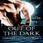 Out of the Dark: Forbidden Love, Book 1 | Danielle James