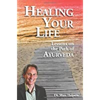 Healing Your Life: Lessons on the Path of Ayurveda