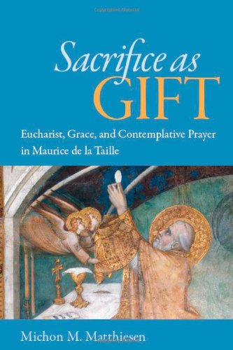 Download Sacrifice as Gift: Eucharist, Grace, and Contemplative Prayer in Maurice de la Taille PDF