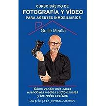 Curso básico de FOTOGRAFÍA y VÍDEO para agentes inmobiliarios: Cómo vender más casas utilizando los medios audiovisuales y las redes sociales. (Spanish Edition)
