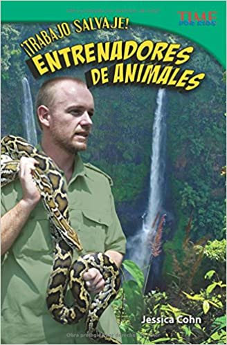 ¡Trabajo salvaje! Entrenadores de animales (Wild Work! Animal Trainers) (Spanish Version) (TIME FOR KIDS® Nonfiction Readers) (Spanish Edition): Jessica ...