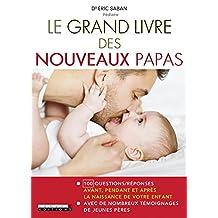 Le grand livre des nouveaux papas: 100 questions/réponses: avant, pendant et après la naissance de votre enfant (PARENTING)