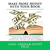 Make More Money with Your Book: From Getting Started to Creating Additional Materials, Online Campaigns, Podcasts, Blogs, Videos, Advertising, PR, and the Social Media | Gini Graham Scott