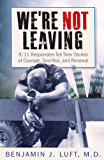 WE'RE NOT LEAVING, 9/11 Responders Tell Their Stories of Courage, Sacrifice and Renewal