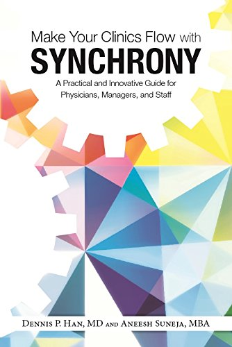 Read Online Make Your Clinics Flow with Synchrony: A Practical and Innovative Guide for Physicians, Managers, and Staff ebook