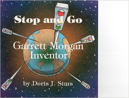 Stop and Go Garrett Morgan Inventor: Dr. Doris J. Sims ...