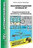 Automatisierungstechnik mit Simatic S7: Programmierprojekte für die berufliche Aus- und Weiterbildung
