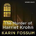 The Murder of Harriet Krohn Hörbuch von Karin Fossum Gesprochen von: Sean Barrett