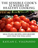 The Sensible Cook's 52 Weeks of Healthy Cooking: Meal Plans, Recipes, and Grocery Lists That You Will Love!