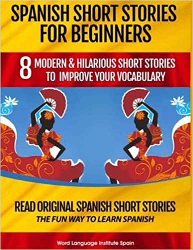 Book Spanish Short Stories For Beginners: 8 Modern & Hilarious Short Stories to Improve Your Vocabulary: Read Original Spanish Short Stories The Fun Way to Learn Spanish by Christian Stahl (2016-10-18)