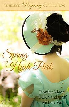 Spring in Hyde Park (Timeless Regency Collection Book 3) by [Moore, Jennifer, Vandagriff, G.G., Van, Nichole]
