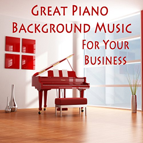 Piano Background Music: Great Piano Background Music For Your Business By Steven C