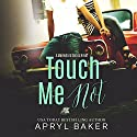 Touch Me Not: A Manwhore Series, Book 1 Audiobook by Apryl Baker Narrated by Tia Sorensen