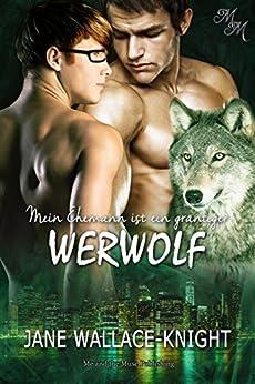 Mein Ehemann ist ein grantiger Werwolf (Mein Boss ist ein grantiger Werwolf 3) (German Edition) by [Wallace-Knight, Jane]