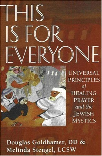 This is for Everyone: Universal Principles of Healing and the Jewish Mystics Douglas Goldhamer