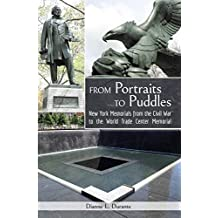 From Portraits to Puddles: New York Memorials from the Civil War to the World Trade Center Memorial (Reflecting Absence) (Forgotten Delights: New York Sculpture)
