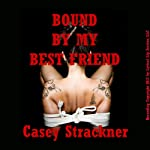 Bound by My Best Friend: A Reluctant BDSM Erotic Short | Casey Strackner