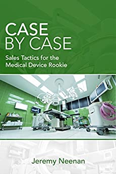 Download for free Case By Case: Sales Tactics for the Medical Device Rookie
