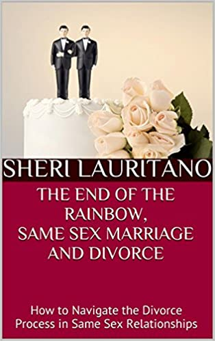 THE END OF THE RAINBOW, SAME SEX MARRIAGE AND DIVORCE: How
