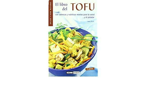 El Libro Del Tofu (Salud Y Vida Natural) (Spanish Edition): Iona Puri: 9788475560991: Amazon.com: Books