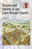 Houses and Society in the Later Roman Empire (Duckworth Debates in Archaeology), Kim Bowes, 0715638823