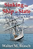 Sinking the Ship of State, Walter M. Brasch, 1419669508