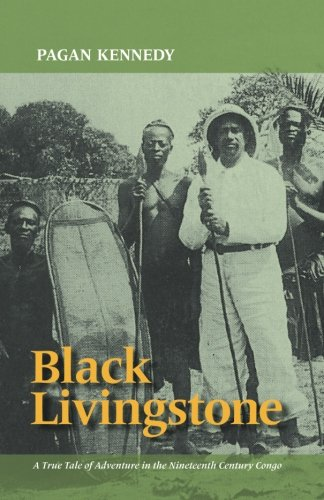 Black Livingstone: A True Tale of Adventure in the Nineteenth-Century Congo (Pagan Kennedy Project) (Congo Diary)