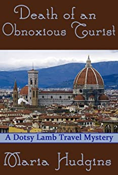 Death of an Obnoxious Tourist (Dotsy Lamb Travel Mysteries Book 1) by [Hudgins, Maria]