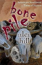 Bone Pile: American Southwest Tales of Horror