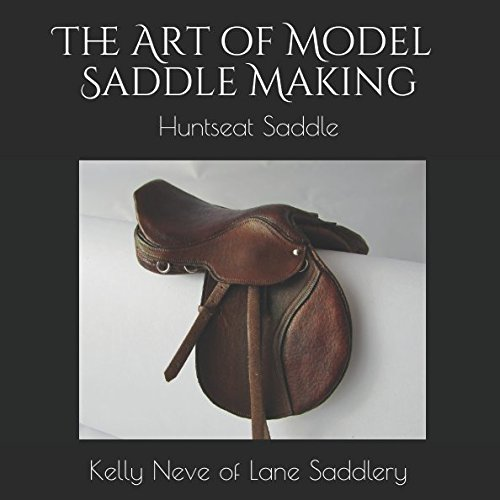 The Art of Model Saddle Making: Huntseat Saddle
