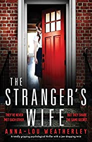 The Stranger's Wife: A totally gripping psychological thriller with a jaw-dropping t