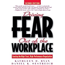 Driving Fear Out of the Workplace Creating the High-Trust, High-Performance Organization (Paperback, 1998) 2ND EDITION